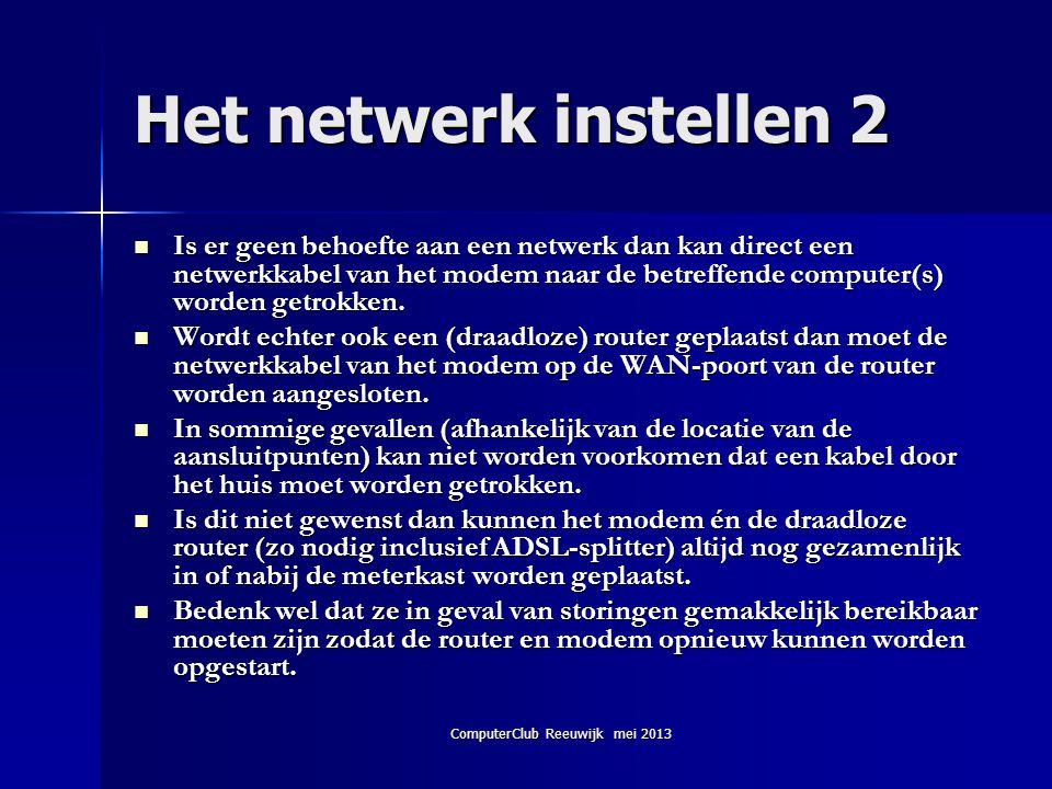ComputerClub Reeuwijk mei 2013 Het netwerk instellen 2  Is er geen behoefte aan een netwerk dan kan direct een netwerkkabel van het modem naar de bet
