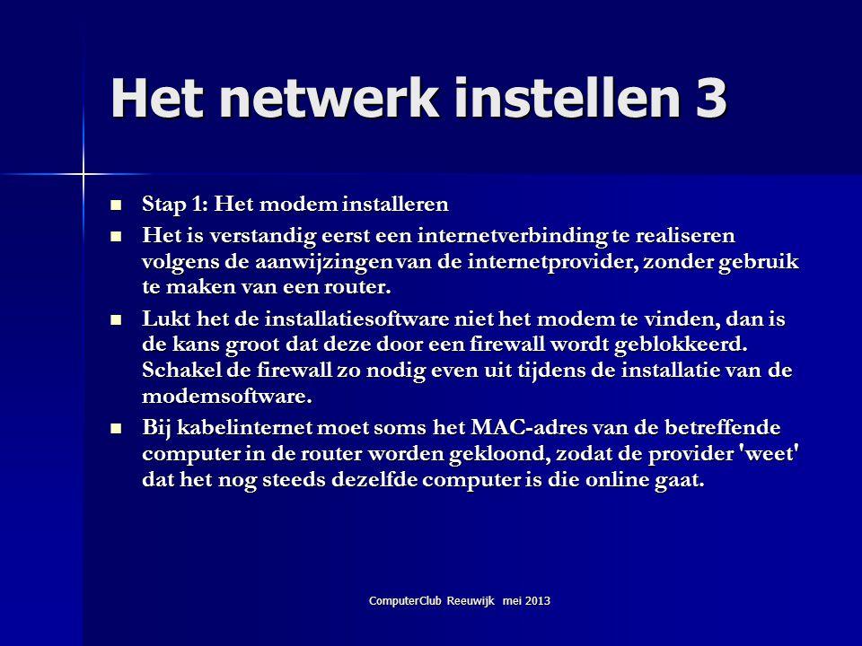 ComputerClub Reeuwijk mei 2013 Het netwerk instellen 3  Stap 1: Het modem installeren  Het is verstandig eerst een internetverbinding te realiseren
