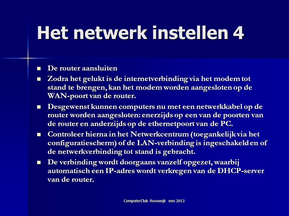 ComputerClub Reeuwijk mei 2013 Het netwerk instellen 4  De router aansluiten  Zodra het gelukt is de internetverbinding via het modem tot stand te b
