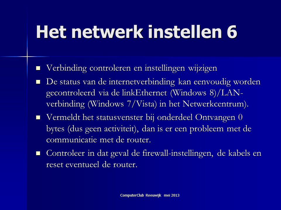ComputerClub Reeuwijk mei 2013 Het netwerk instellen 6  Verbinding controleren en instellingen wijzigen  De status van de internetverbinding kan een