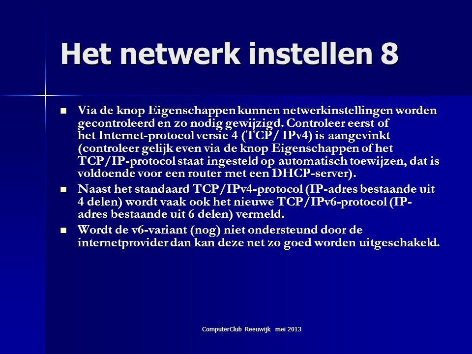 ComputerClub Reeuwijk mei 2013 Het netwerk instellen 8  Via de knop Eigenschappen kunnen netwerkinstellingen worden gecontroleerd en zo nodig gewijzi