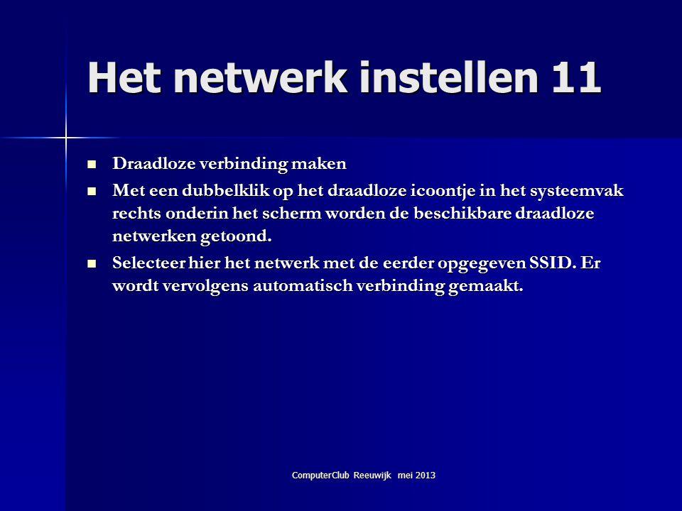 ComputerClub Reeuwijk mei 2013 Het netwerk instellen 11  Draadloze verbinding maken  Met een dubbelklik op het draadloze icoontje in het systeemvak
