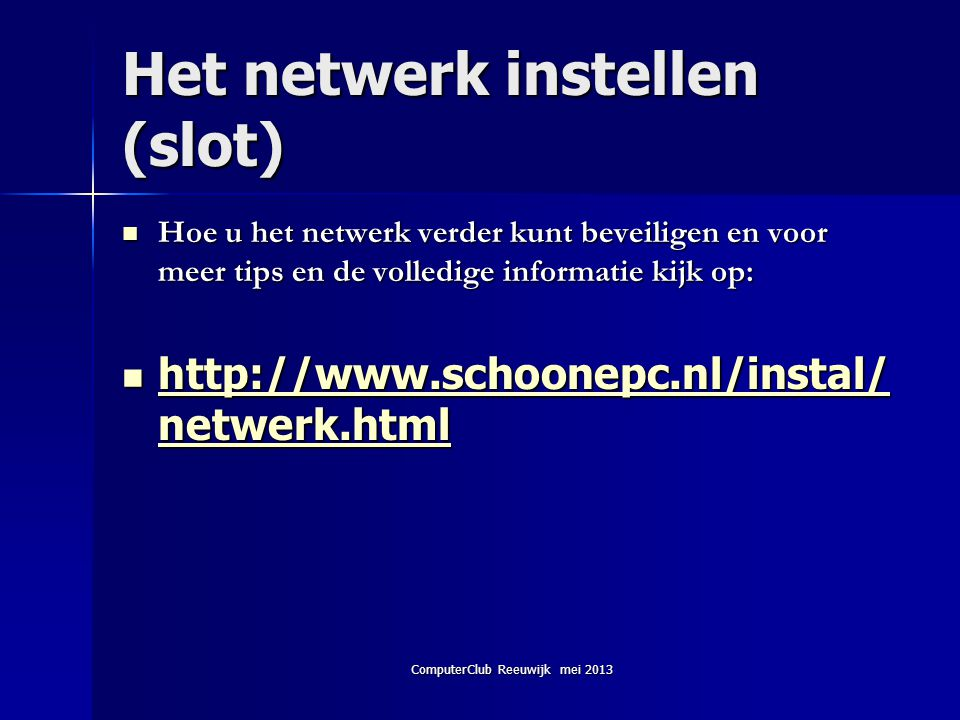 ComputerClub Reeuwijk mei 2013 Het netwerk instellen (slot)  Hoe u het netwerk verder kunt beveiligen en voor meer tips en de volledige informatie ki