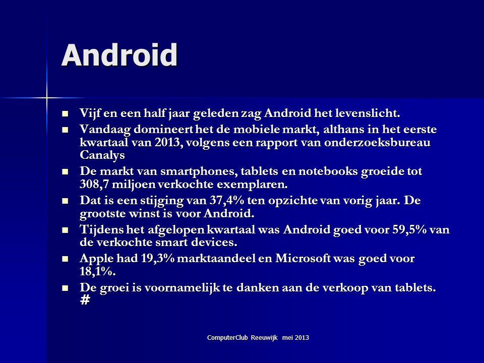 ComputerClub Reeuwijk mei 2013 Android  Vijf en een half jaar geleden zag Android het levenslicht.  Vandaag domineert het de mobiele markt, althans