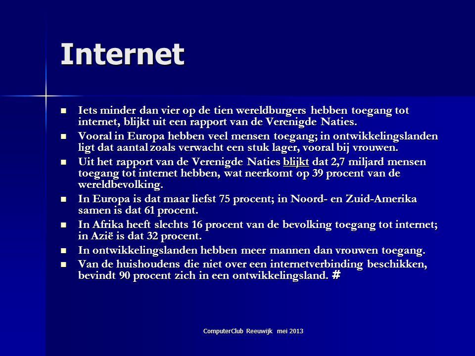 ComputerClub Reeuwijk mei 2013 Internet  Iets minder dan vier op de tien wereldburgers hebben toegang tot internet, blijkt uit een rapport van de Ver