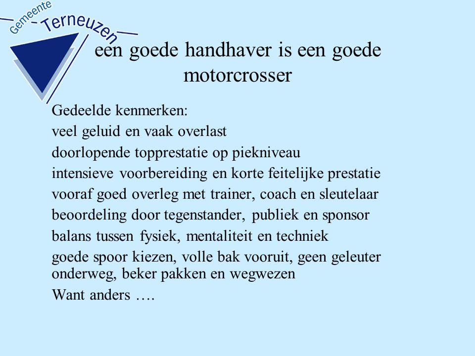 een goede handhaver is een goede motorcrosser Gedeelde kenmerken: veel geluid en vaak overlast doorlopende topprestatie op piekniveau intensieve voorb