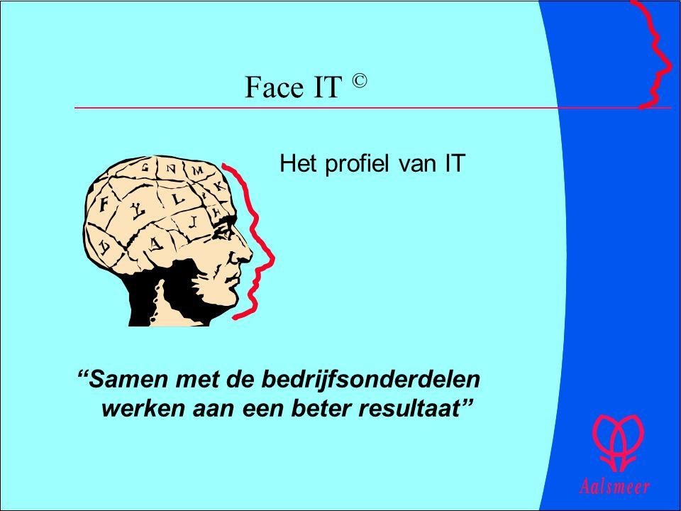 """Het profiel van IT """"Samen met de bedrijfsonderdelen werken aan een beter resultaat"""" Face IT ©"""