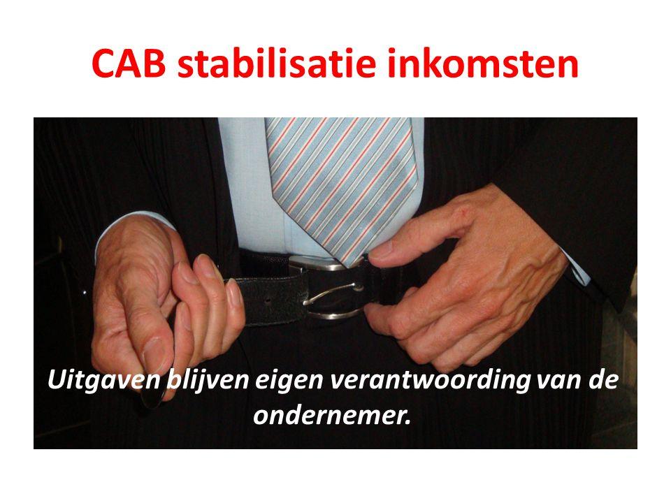 CAB stabilisatie inkomsten Uitgaven blijven eigen verantwoording van de ondernemer.