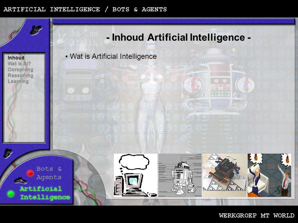 - Inhoud Artificial Intelligence - Inhoud Wat is AI? OorsprongReasoningLearning • Wat is Artificial Intelligence