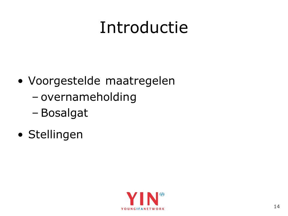 14 Introductie •Voorgestelde maatregelen –overnameholding –Bosalgat •Stellingen