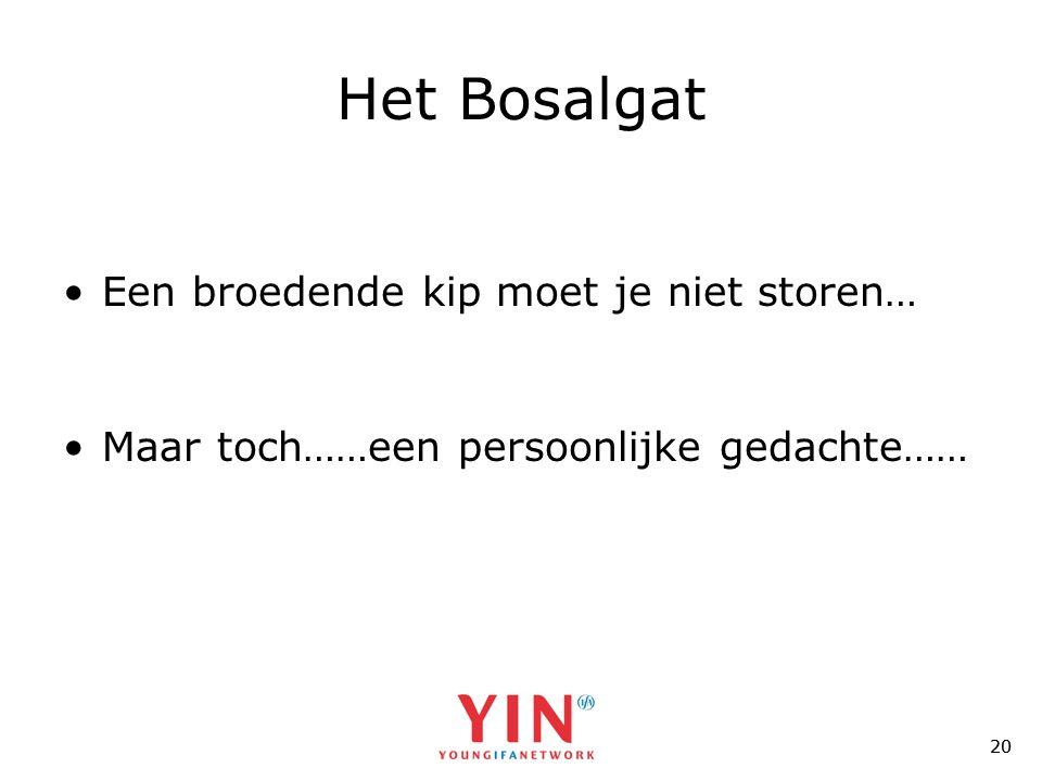 20 Het Bosalgat •Een broedende kip moet je niet storen… •Maar toch……een persoonlijke gedachte……