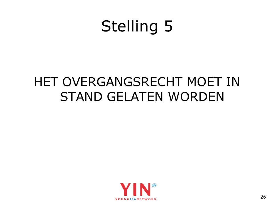 26 Stelling 5 HET OVERGANGSRECHT MOET IN STAND GELATEN WORDEN
