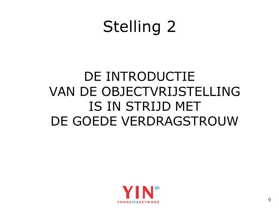 9 Stelling 2 DE INTRODUCTIE VAN DE OBJECTVRIJSTELLING IS IN STRIJD MET DE GOEDE VERDRAGSTROUW
