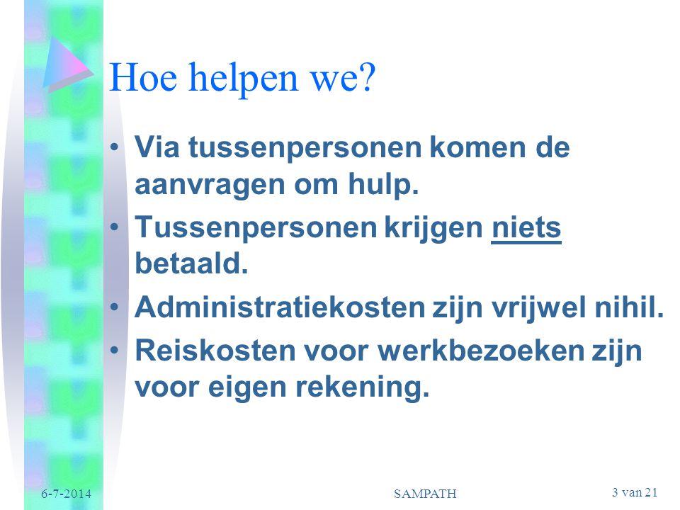 3 van 21 6-7-2014SAMPATH Hoe helpen we? •Via tussenpersonen komen de aanvragen om hulp. •Tussenpersonen krijgen niets betaald. •Administratiekosten zi