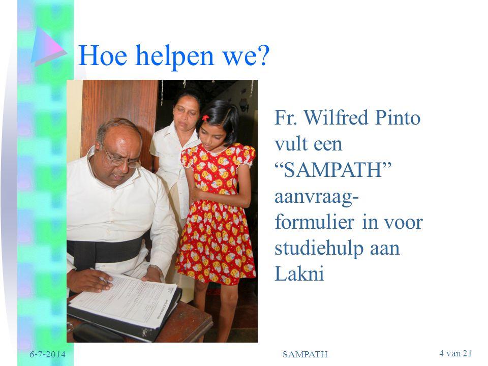 "4 van 21 6-7-2014SAMPATH Hoe helpen we? Fr. Wilfred Pinto vult een ""SAMPATH"" aanvraag- formulier in voor studiehulp aan Lakni"