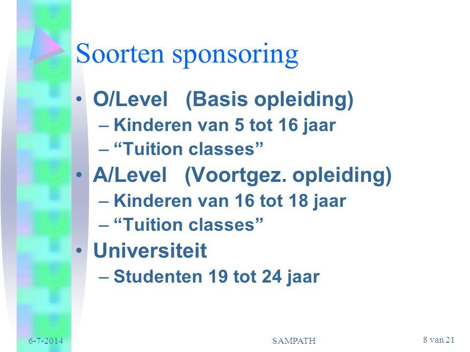 """8 van 21 6-7-2014SAMPATH Soorten sponsoring •O/Level (Basis opleiding) –Kinderen van 5 tot 16 jaar –""""Tuition classes"""" •A/Level (Voortgez. opleiding) –"""