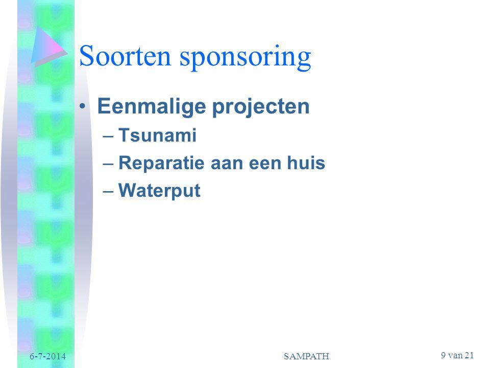 9 van 21 6-7-2014SAMPATH Soorten sponsoring •Eenmalige projecten –Tsunami –Reparatie aan een huis –Waterput