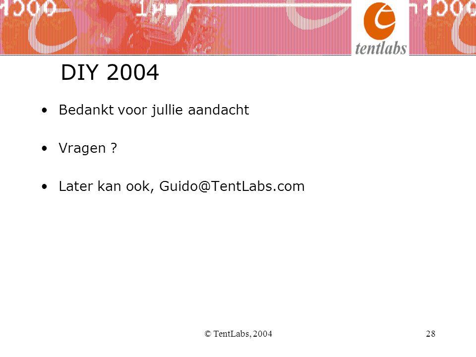 © TentLabs, 200428 •Bedankt voor jullie aandacht •Vragen ? •Later kan ook, Guido@TentLabs.com DIY 2004