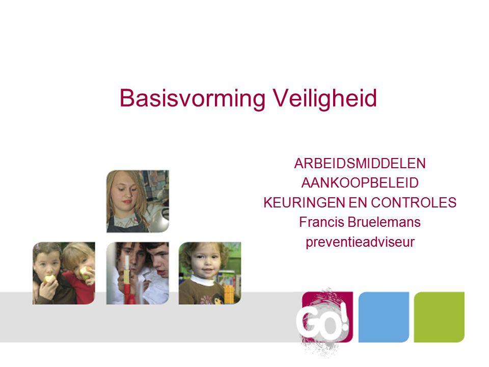 Basisvorming Veiligheid ARBEIDSMIDDELEN AANKOOPBELEID KEURINGEN EN CONTROLES Francis Bruelemans preventieadviseur
