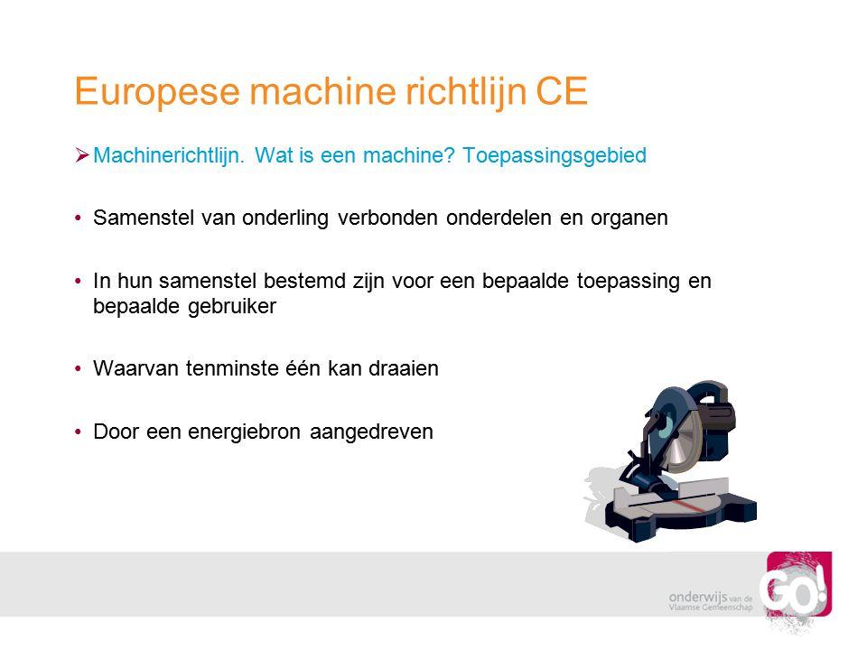 Europese machine richtlijn CE  Machinerichtlijn. Wat is een machine? Toepassingsgebied •Samenstel van onderling verbonden onderdelen en organen •In h