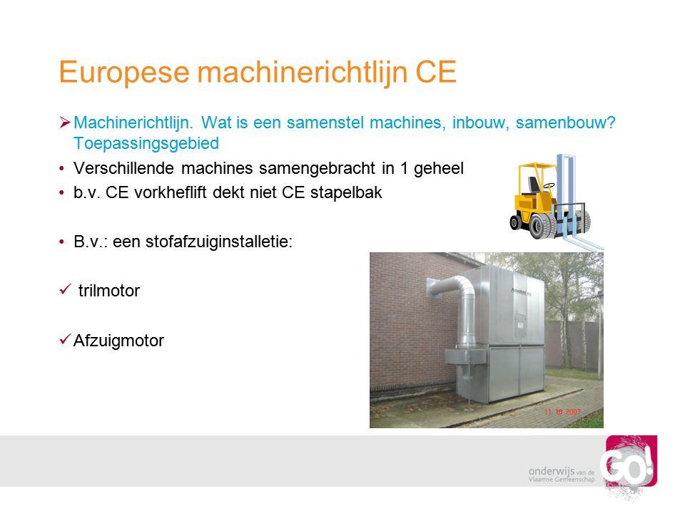 Europese machinerichtlijn CE  Machinerichtlijn. Wat is een samenstel machines, inbouw, samenbouw? Toepassingsgebied •Verschillende machines samengebr
