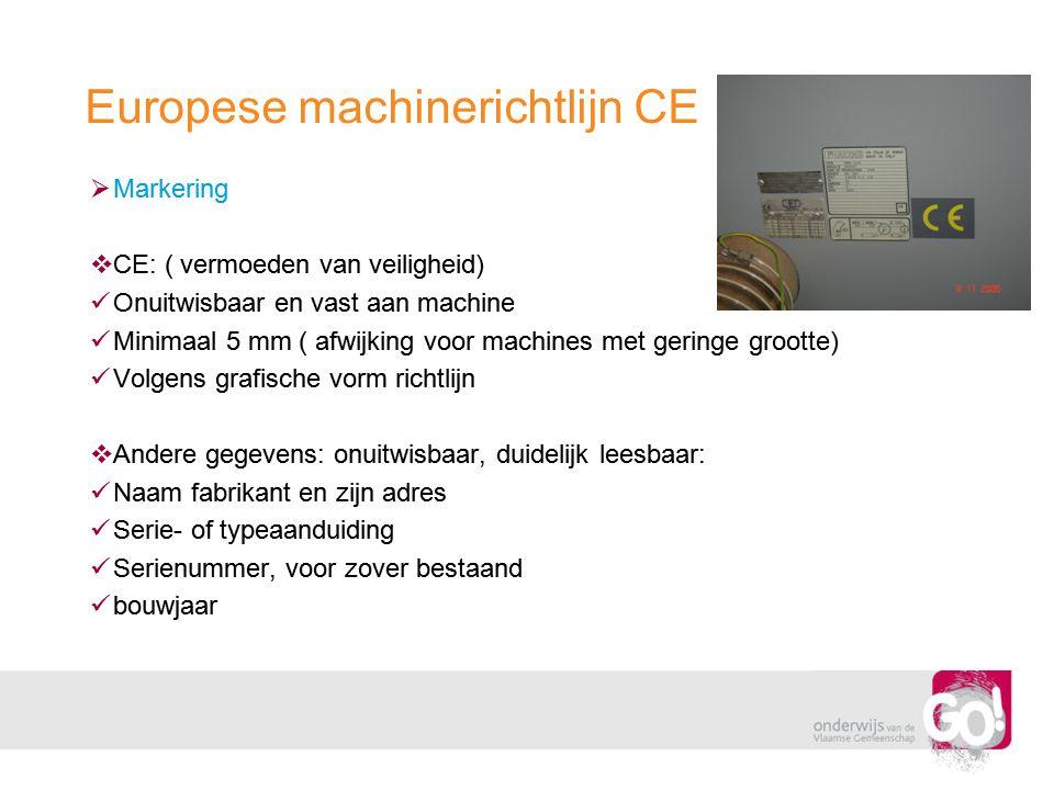 Europese machinerichtlijn CE  Markering  CE: ( vermoeden van veiligheid)  Onuitwisbaar en vast aan machine  Minimaal 5 mm ( afwijking voor machine