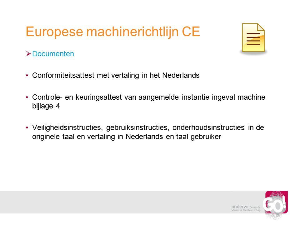 Europese machinerichtlijn CE  Documenten •Conformiteitsattest met vertaling in het Nederlands •Controle- en keuringsattest van aangemelde instantie i