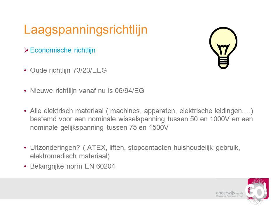 Laagspanningsrichtlijn  Economische richtlijn • Oude richtlijn 73/23/EEG • Nieuwe richtlijn vanaf nu is 06/94/EG • Alle elektrisch materiaal ( machin