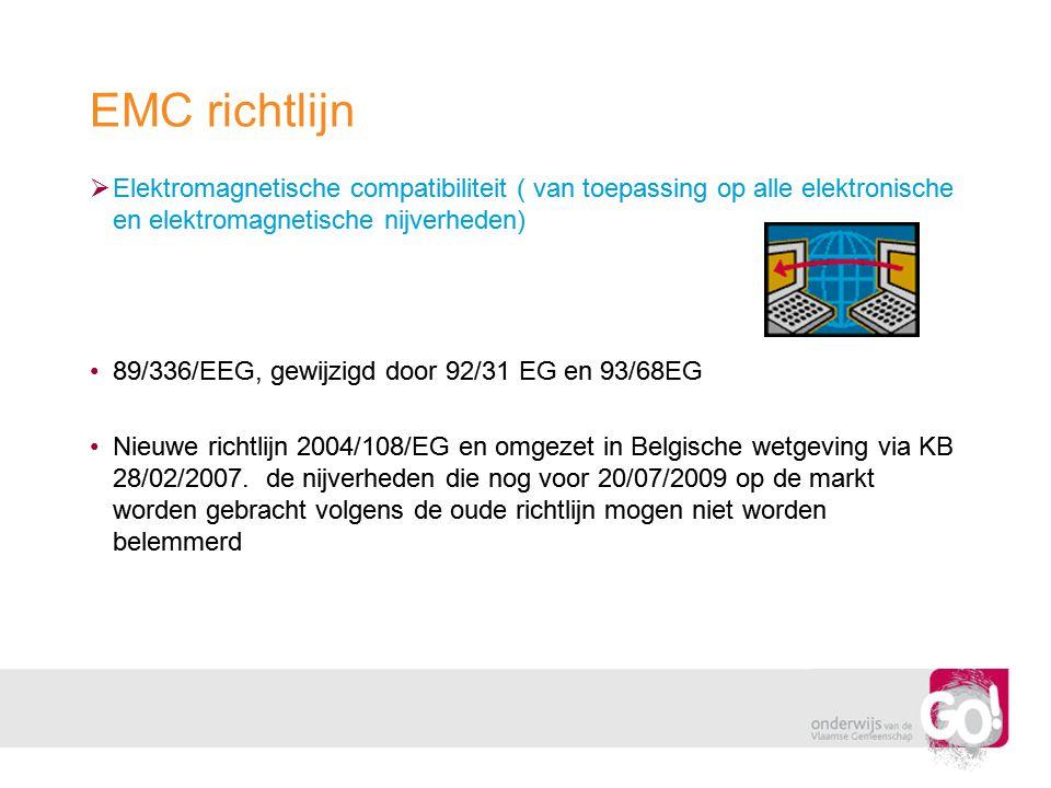 EMC richtlijn  Elektromagnetische compatibiliteit ( van toepassing op alle elektronische en elektromagnetische nijverheden) •89/336/EEG, gewijzigd do