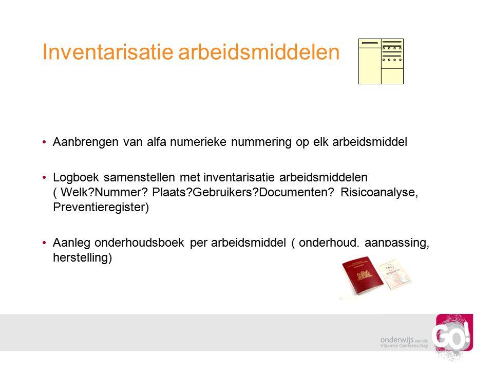 Inventarisatie arbeidsmiddelen • Aanbrengen van alfa numerieke nummering op elk arbeidsmiddel • Logboek samenstellen met inventarisatie arbeidsmiddele