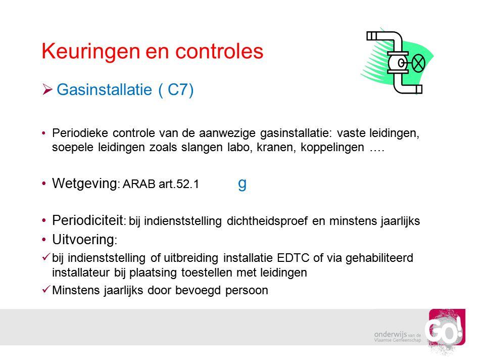 Keuringen en controles  Gasinstallatie ( C7) •Periodieke controle van de aanwezige gasinstallatie: vaste leidingen, soepele leidingen zoals slangen l