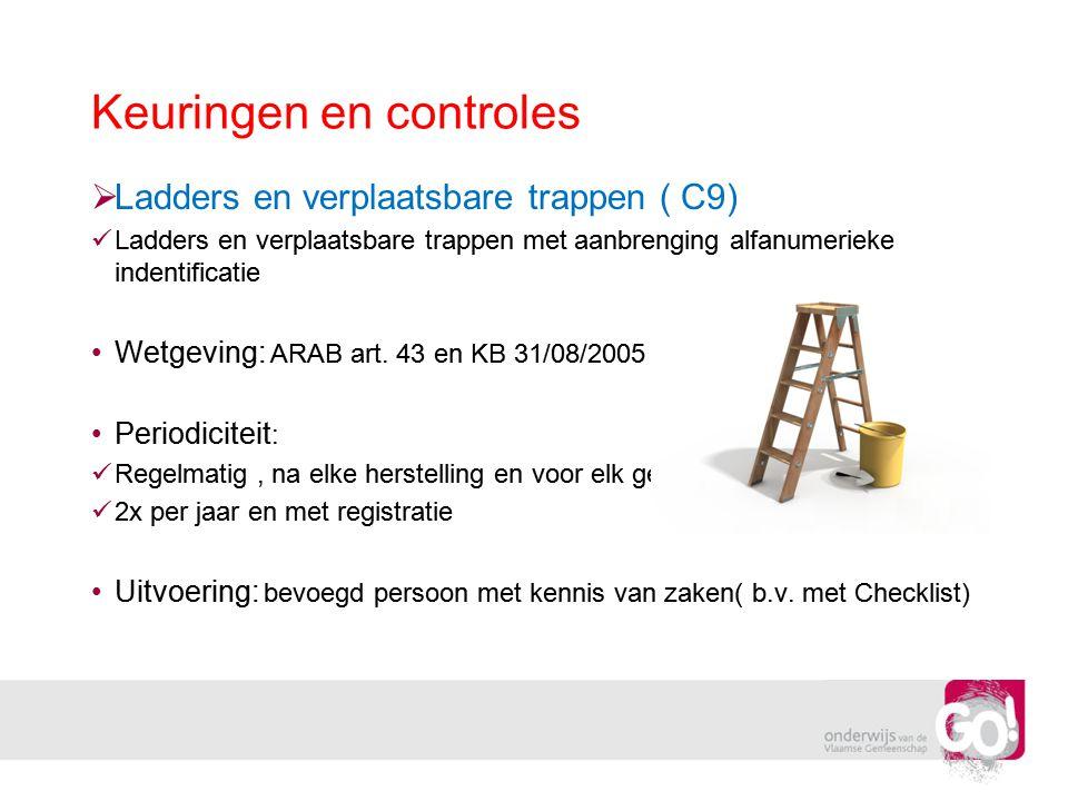 Keuringen en controles  Ladders en verplaatsbare trappen ( C9)  Ladders en verplaatsbare trappen met aanbrenging alfanumerieke indentificatie •Wetge