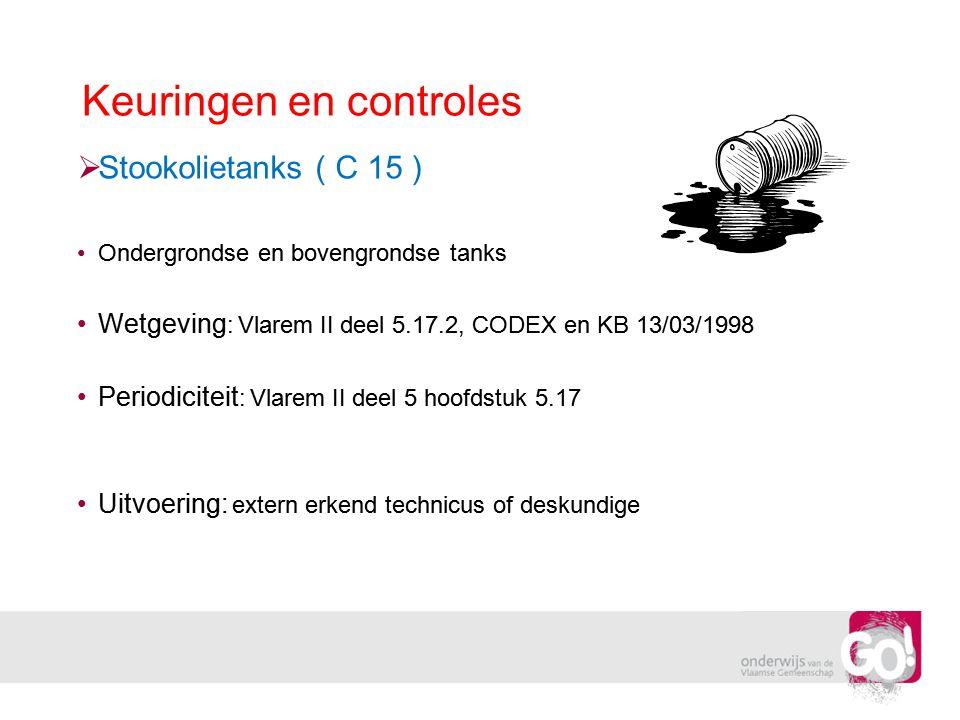 Keuringen en controles  Stookolietanks ( C 15 ) •Ondergrondse en bovengrondse tanks •Wetgeving : Vlarem II deel 5.17.2, CODEX en KB 13/03/1998 •Perio