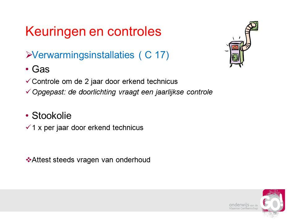 Keuringen en controles  Verwarmingsinstallaties ( C 17) •Gas  Controle om de 2 jaar door erkend technicus  Opgepast: de doorlichting vraagt een jaa