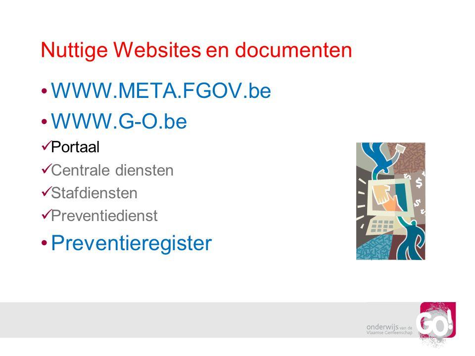 Nuttige Websites en documenten • WWW.META.FGOV.be • WWW.G-O.be  Portaal  Centrale diensten  Stafdiensten  Preventiedienst •Preventieregister