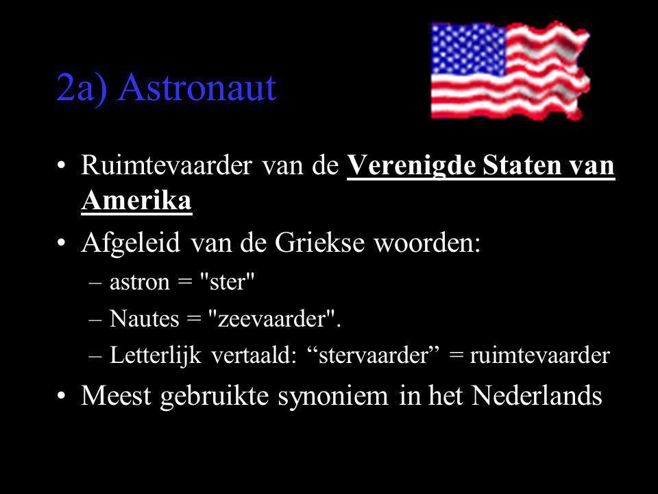 2a) Astronaut •Ruimtevaarder van de Verenigde Staten van Amerika •Afgeleid van de Griekse woorden: –astron =