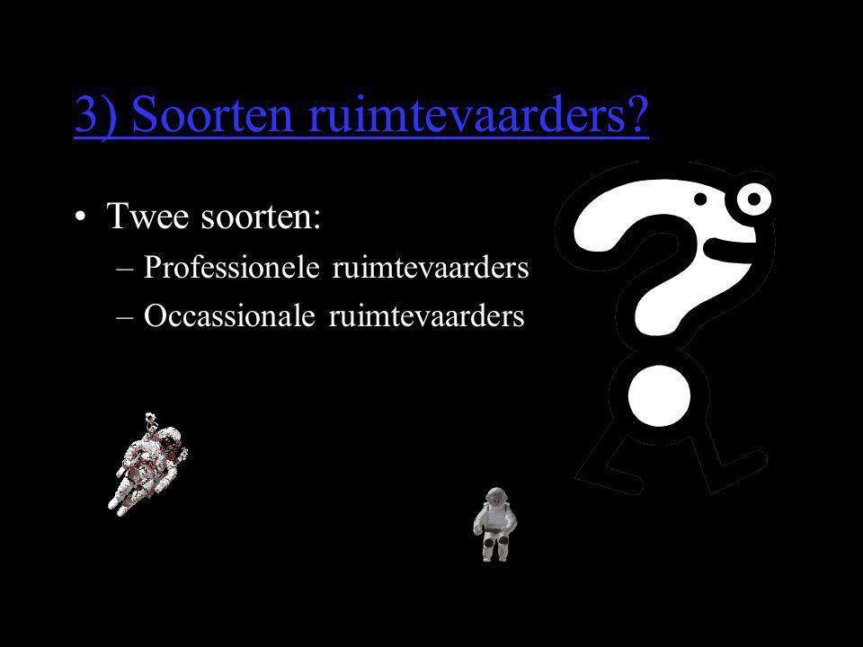 3) Soorten ruimtevaarders? •Twee soorten: –Professionele ruimtevaarders –Occassionale ruimtevaarders