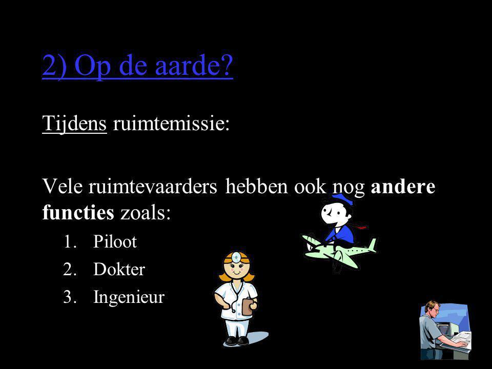 2) Op de aarde? Tijdens ruimtemissie: Vele ruimtevaarders hebben ook nog andere functies zoals: 1.Piloot 2.Dokter 3.Ingenieur