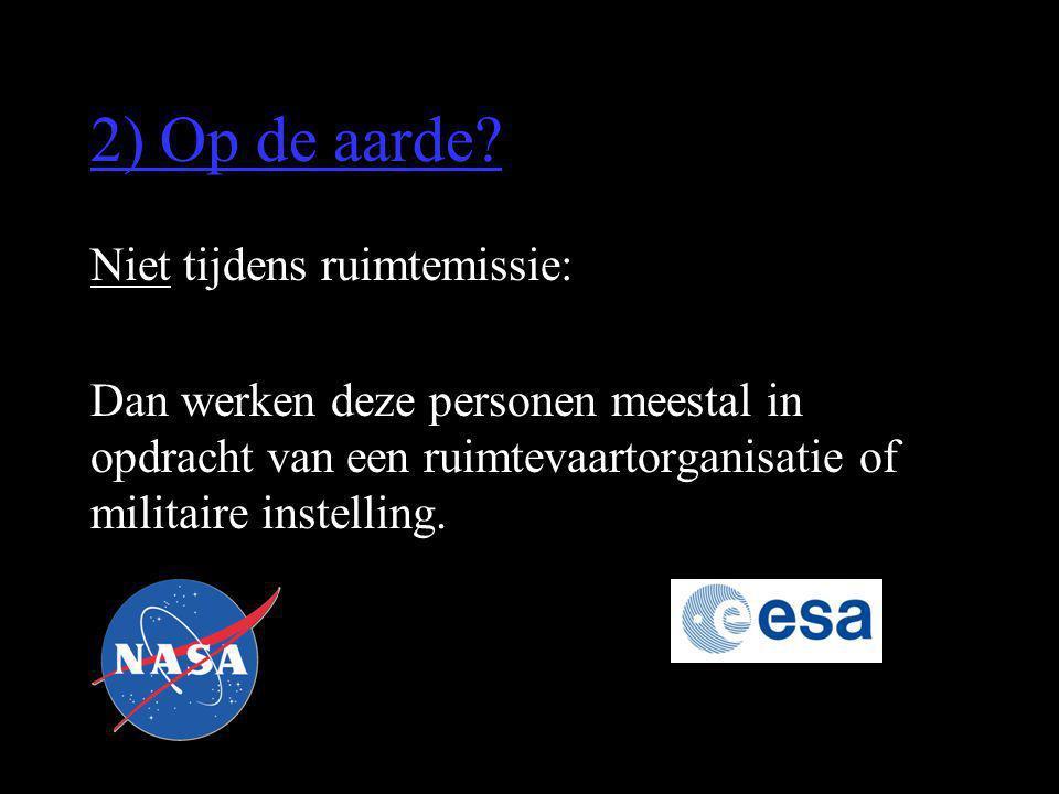 2) Op de aarde? Niet tijdens ruimtemissie: Dan werken deze personen meestal in opdracht van een ruimtevaartorganisatie of militaire instelling.