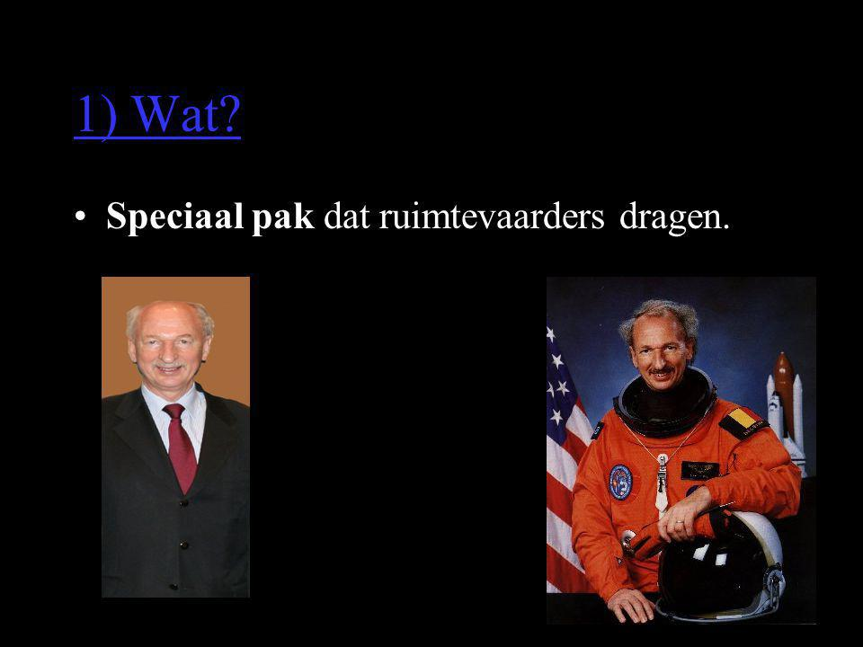 1) Wat? •Speciaal pak dat ruimtevaarders dragen.
