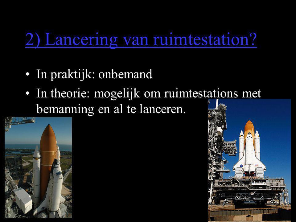 2) Lancering van ruimtestation? •In praktijk: onbemand •In theorie: mogelijk om ruimtestations met bemanning en al te lanceren.