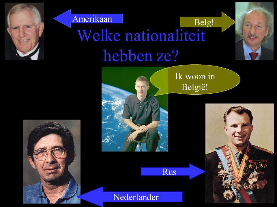 Welke nationaliteit hebben ze? Ik woon in België! Amerikaan Belg! Nederlander Rus