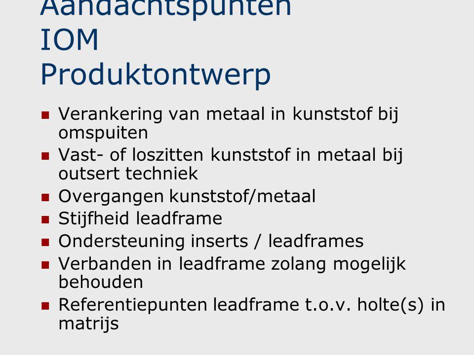 Aandachtspunten IOM Produktontwerp  Verankering van metaal in kunststof bij omspuiten  Vast- of loszitten kunststof in metaal bij outsert techniek 
