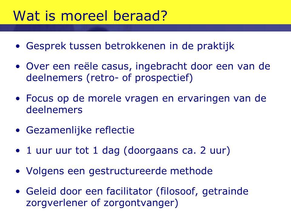 Wat is moreel beraad? •Gesprek tussen betrokkenen in de praktijk •Over een reële casus, ingebracht door een van de deelnemers (retro- of prospectief)