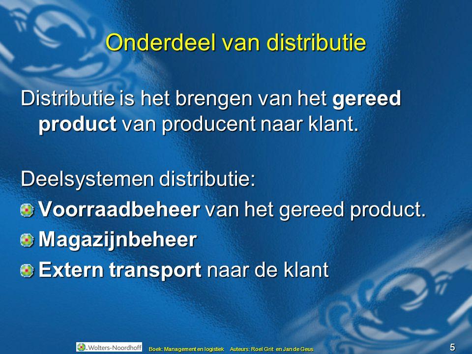 5 Onderdeel van distributie Distributie is het brengen van het gereed product van producent naar klant. Deelsystemen distributie: Voorraadbeheer van h