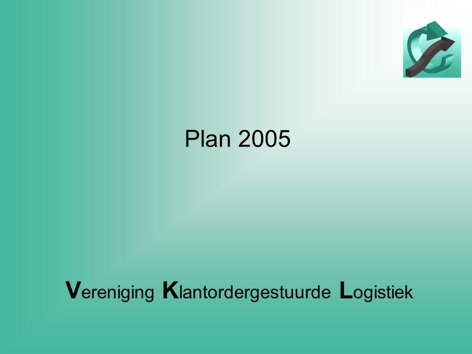V ereniging K lantordergestuurde L ogistiek Plan 2005