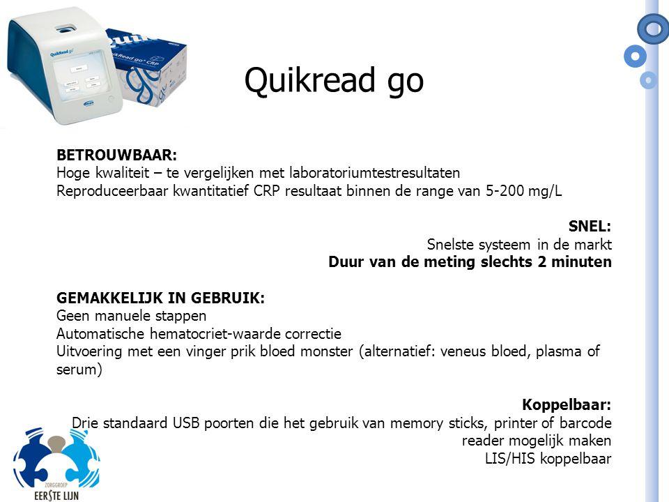 Quikread go BETROUWBAAR: Hoge kwaliteit – te vergelijken met laboratoriumtestresultaten Reproduceerbaar kwantitatief CRP resultaat binnen de range van