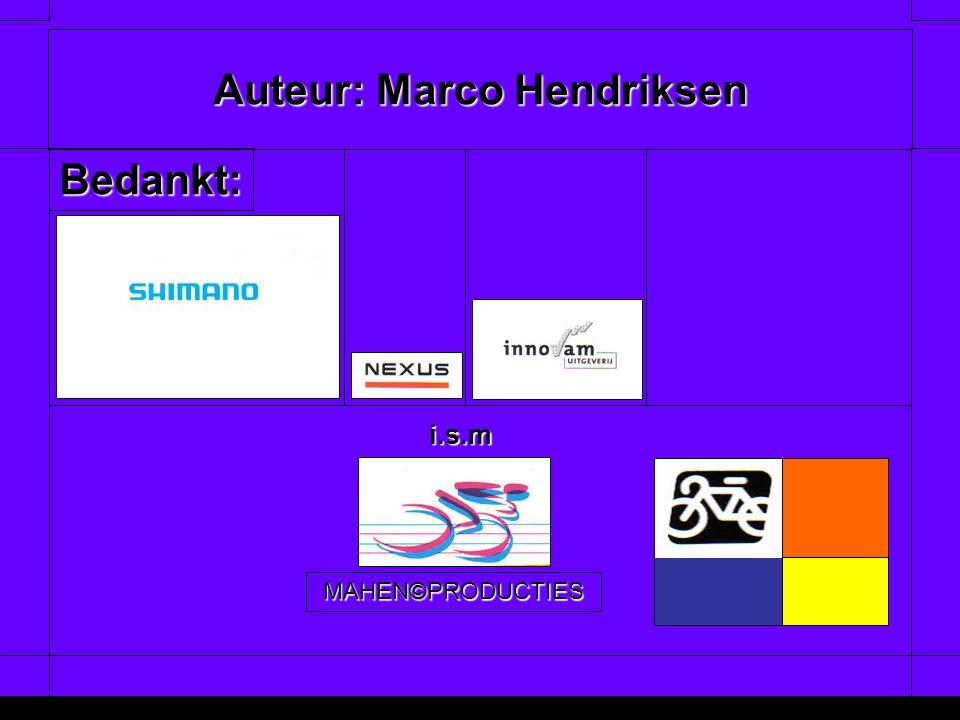 Auteur: Marco Hendriksen Bedankt: MAHEN©PRODUCTIES MAHEN©PRODUCTIES i.s.m