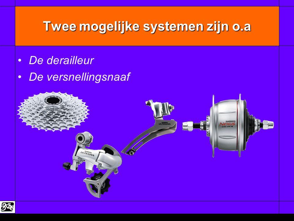 Twee mogelijke systemen zijn o.a •De derailleur •De versnellingsnaaf