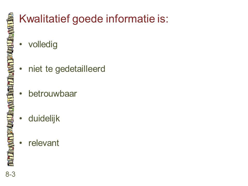 Kwalitatief goede informatie is: 8-3 •volledig •niet te gedetailleerd •betrouwbaar •duidelijk •relevant